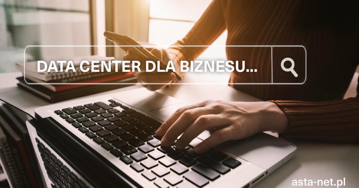 Data Center dla biznesu - korzyści dla firmy i klientów