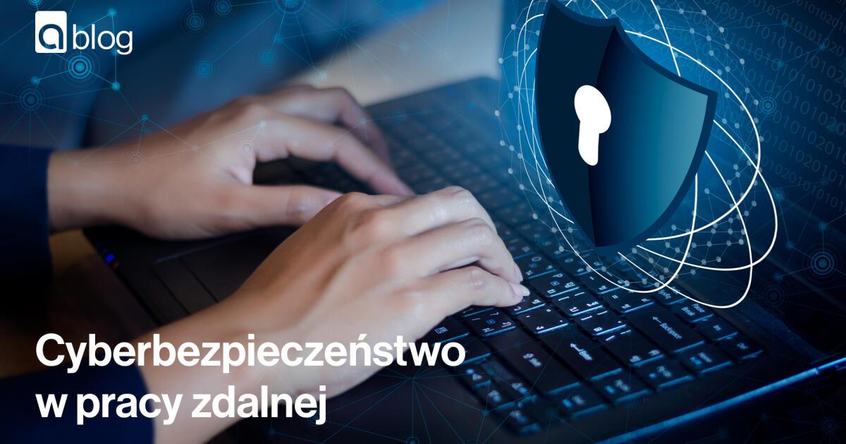 Cyberbezpieczeństwo w pracy zdalnej